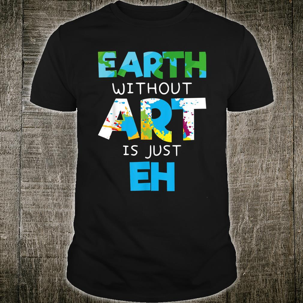 Earth Without Art Is Just Eh Teacher School Shirt