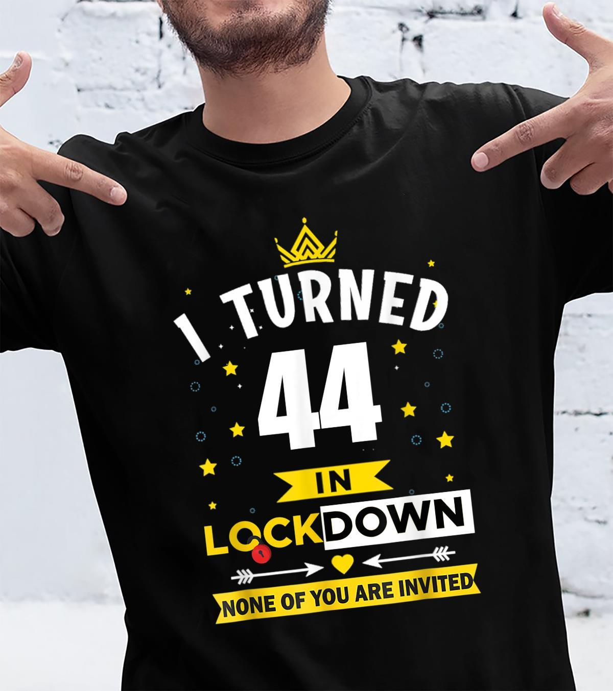 I Turned 44th in Lockdown 44 Year Old 2021 Birthday Shirt