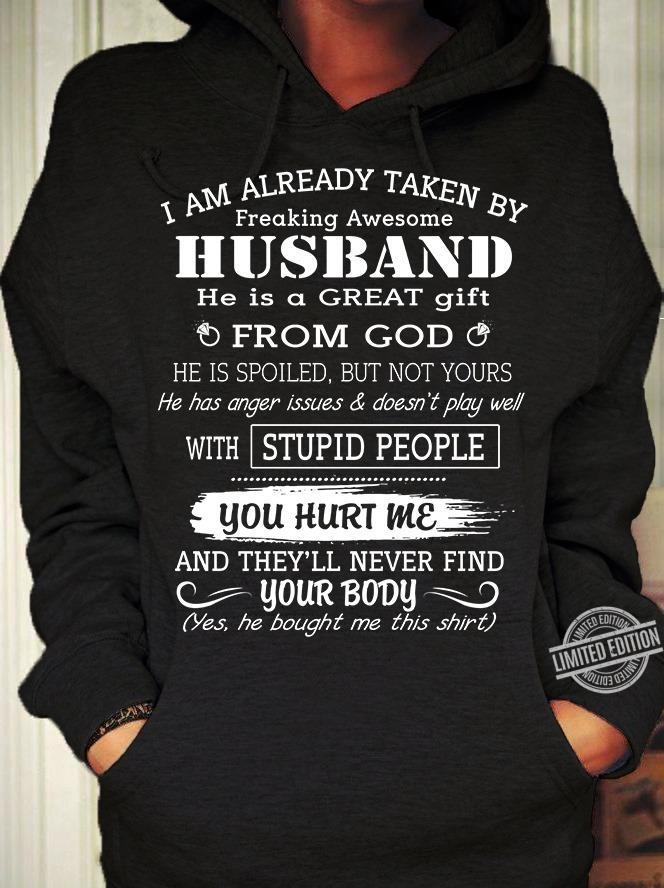 I am Already Taken By Freaking Awesome Husband He Is A Great Gift From God He Is Spoiled But Not Yours Shirt