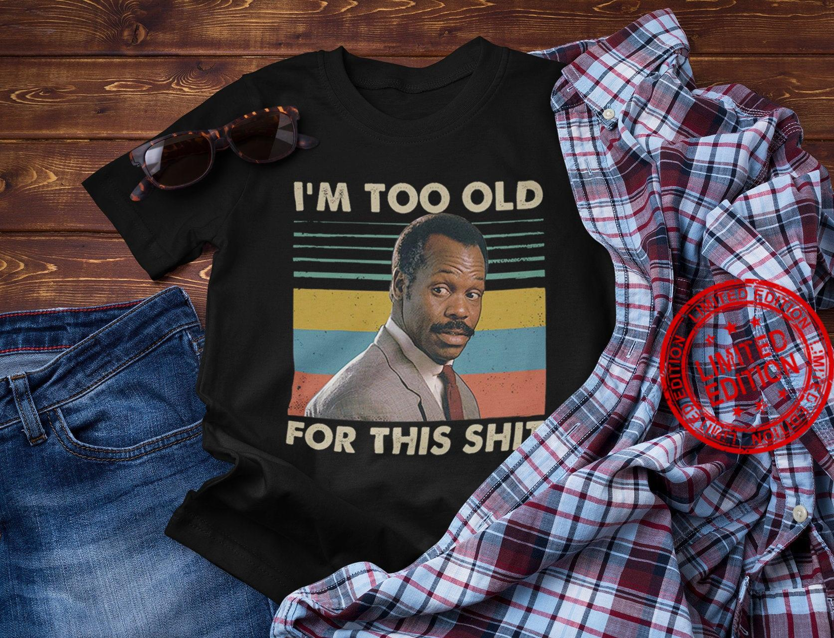 I'm Too Old for This Shit Vintage Danny Glover Lethal Weapon Shirt