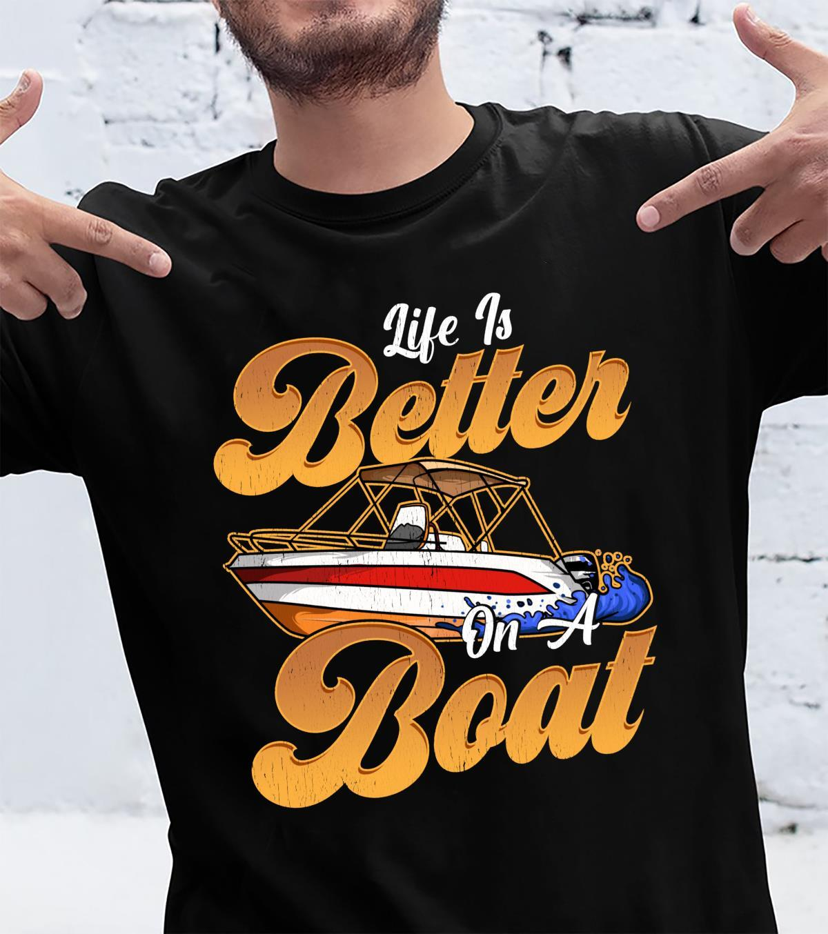 Life Is Better On A Boat Shirt