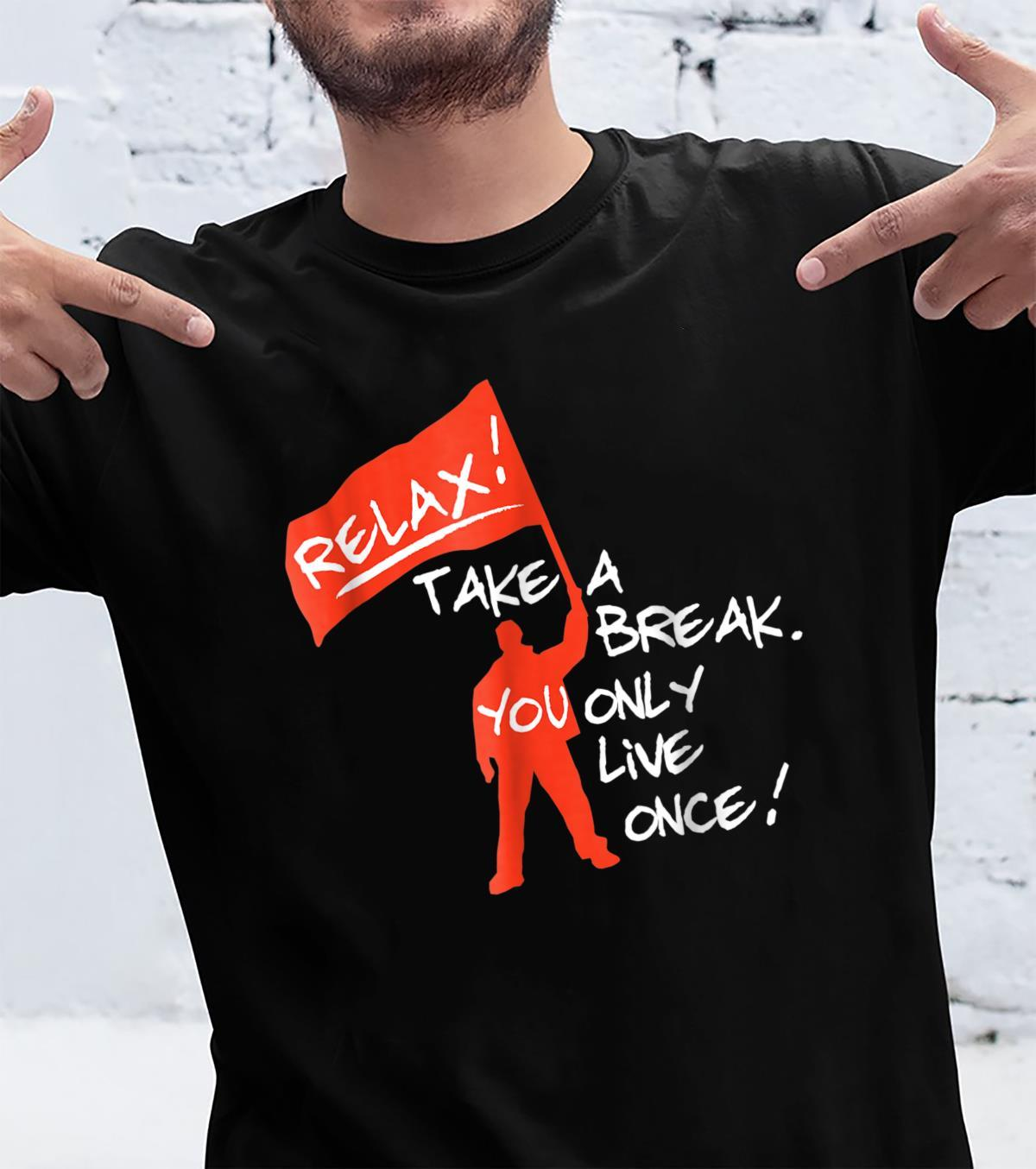 Relax Take a Break. You Only Live Once Shirt