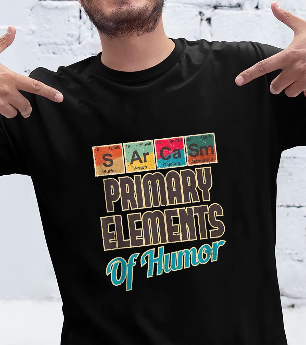 Sarcasm Primary Elements of Humor Chemistry Science Shirt