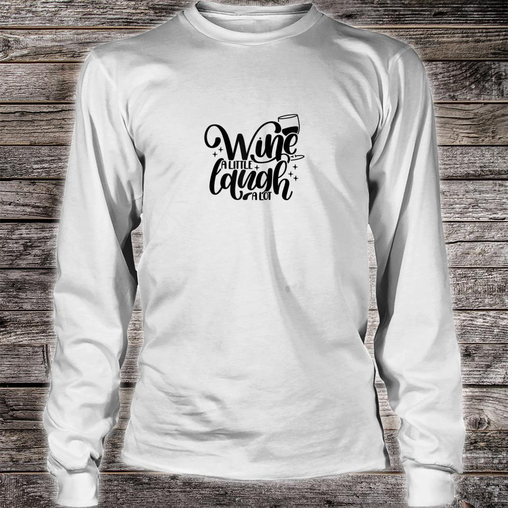 Wine A little Laugh a lot Party Shirt long sleeved