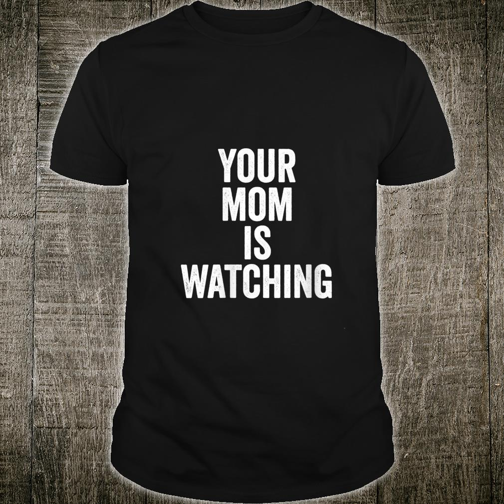 Womens Your Mom Is Watching Sarcastic One Liner Joke Shirt