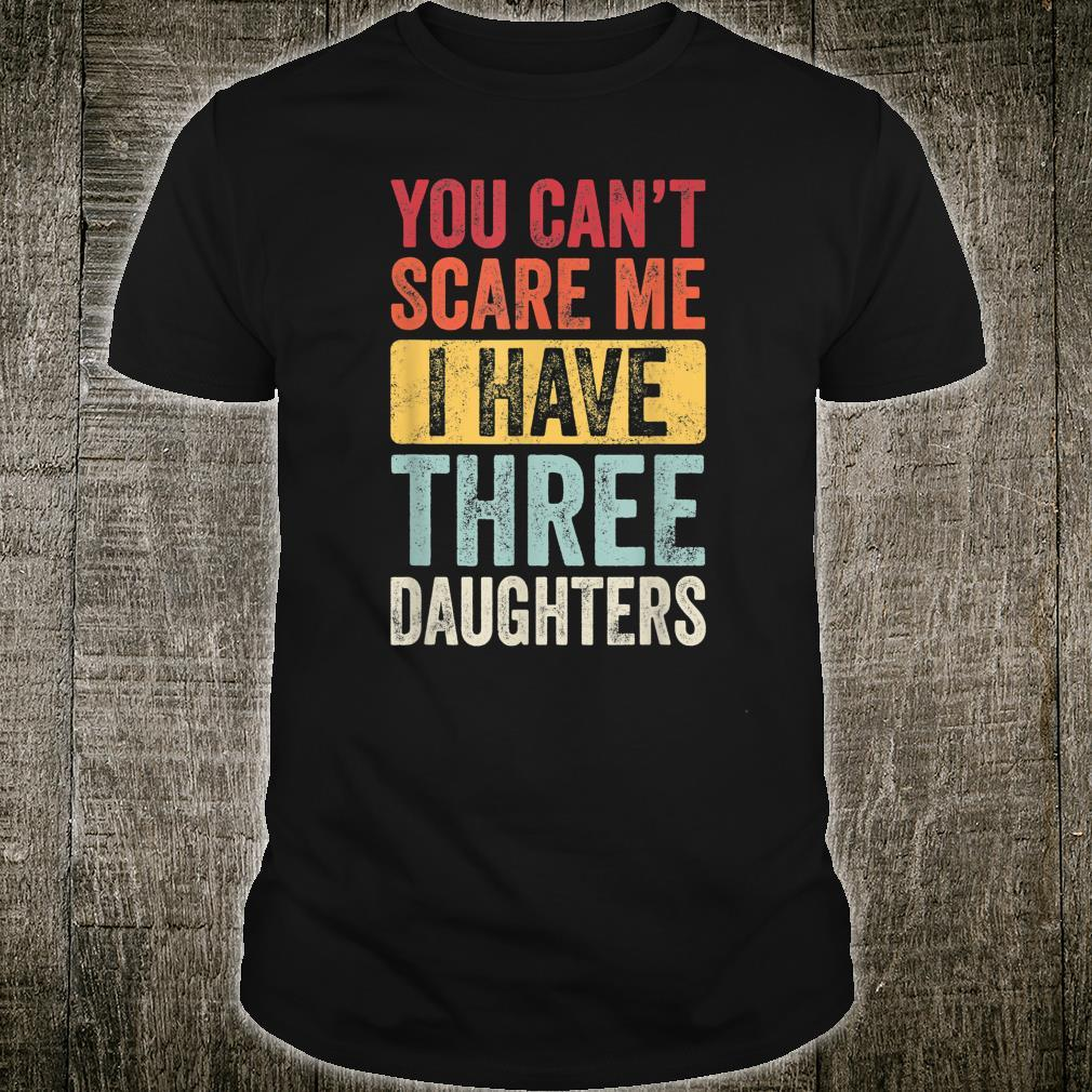You Can't Scare Me I Have Three Daughters Retro Dad Shirt