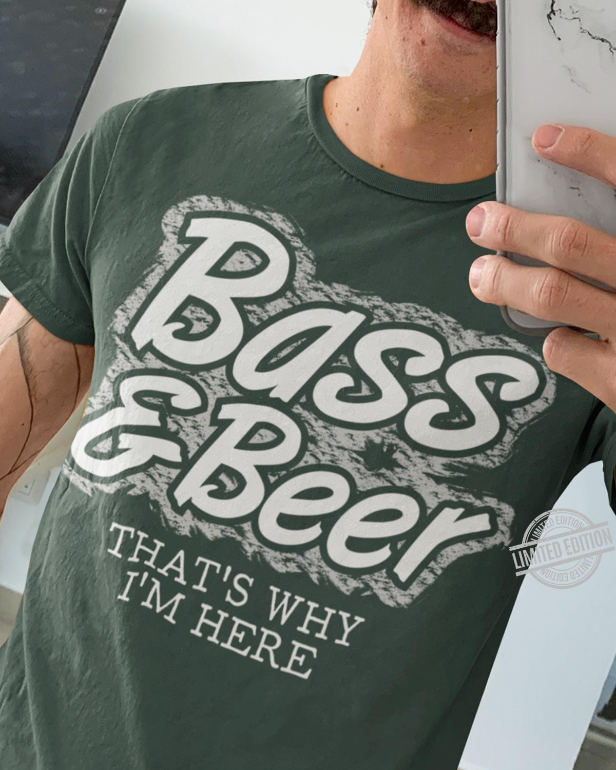 Bass & Beer That's Why I'm Here Shirt