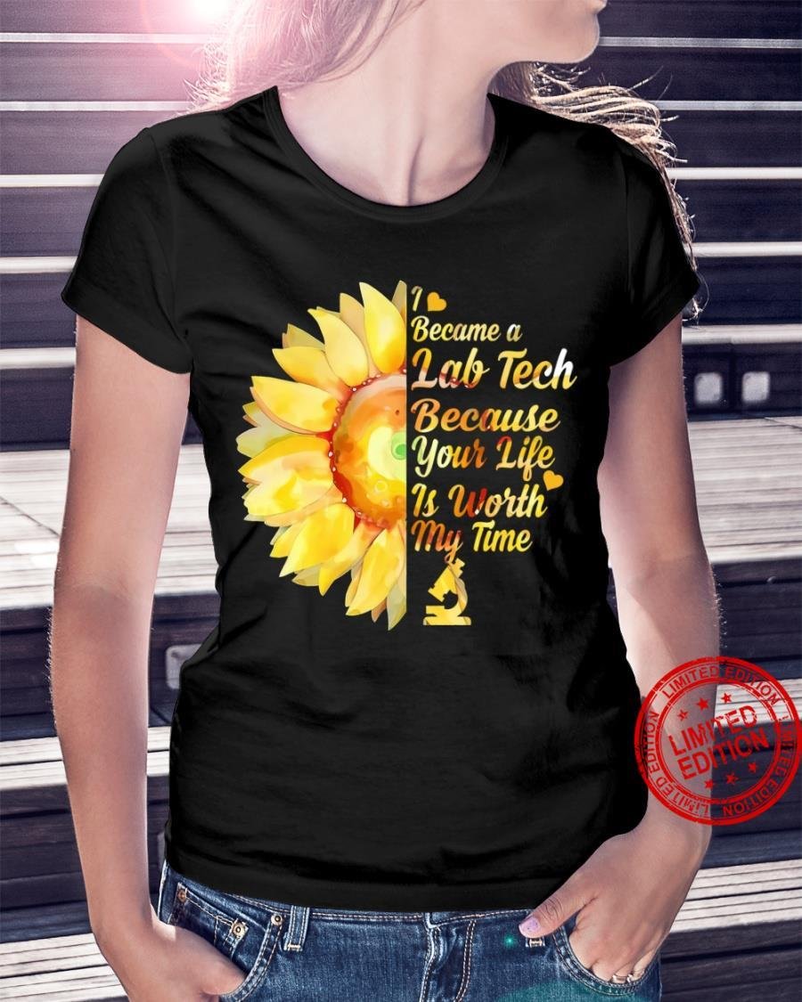 Became A Lab Tech Because Your Life Is Worth My Time Shirt