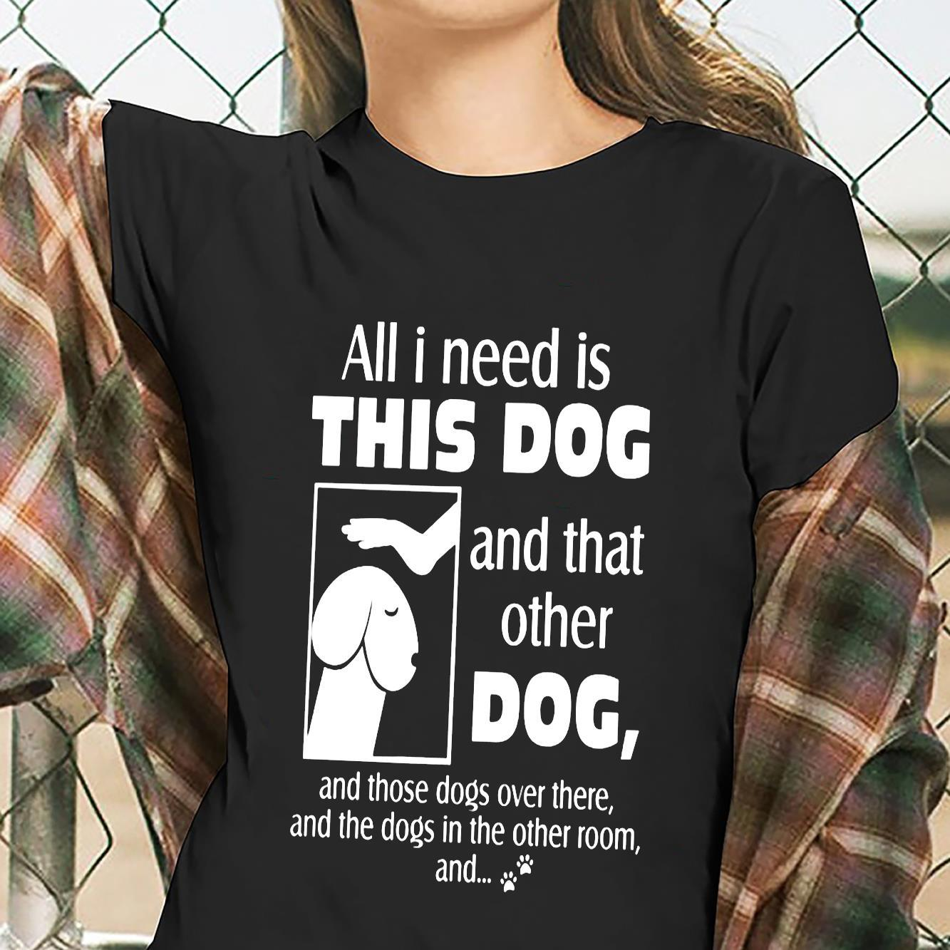 Dog dick head all I need is this dog and that other dog shirt ladies tee