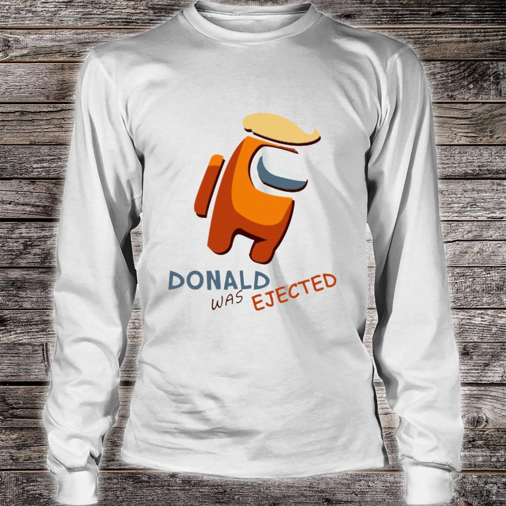 Donald Was Ejected Shirt long sleeved