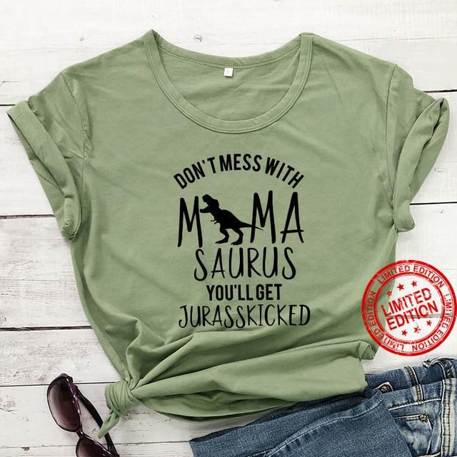 Don't Mess With Mama Saurus You'll Get Jurasskicked Shirt