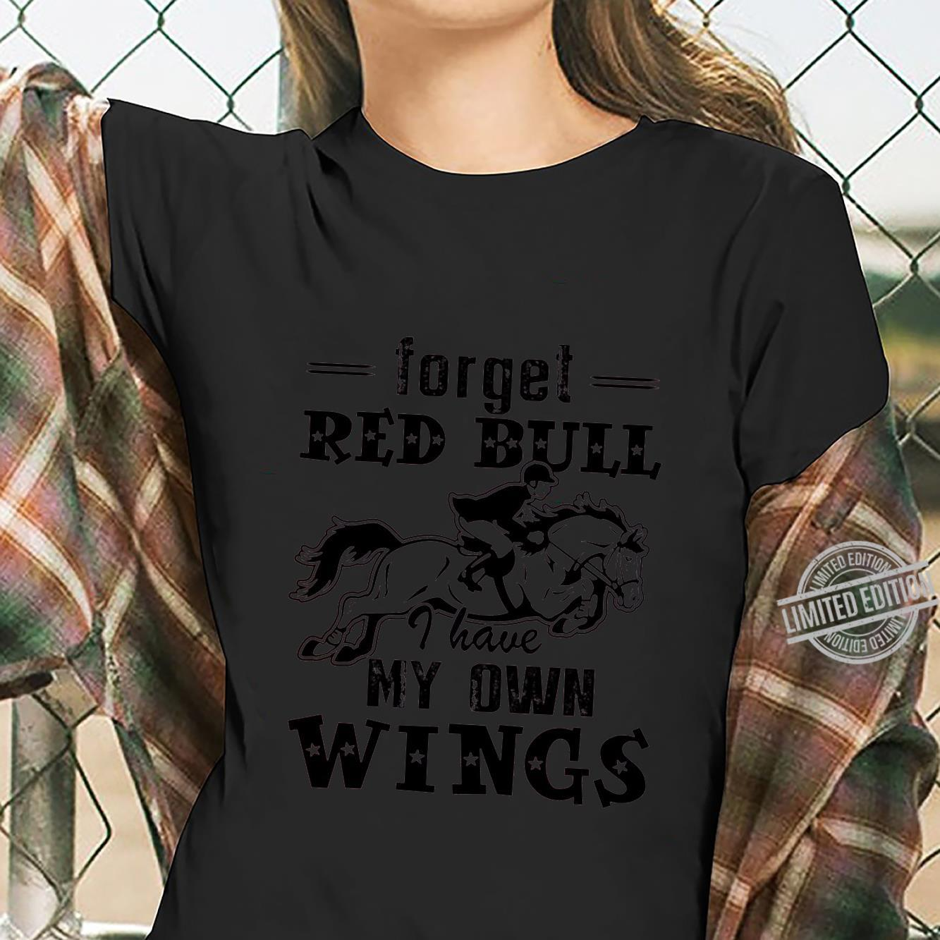 Forget Red Bull I Have My Own Wings Shirt ladies tee