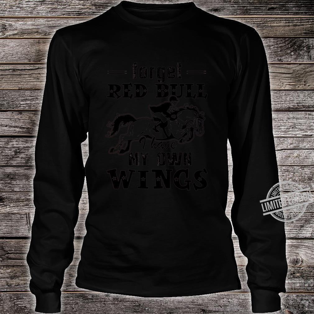 Forget Red Bull I Have My Own Wings Shirt long sleeved
