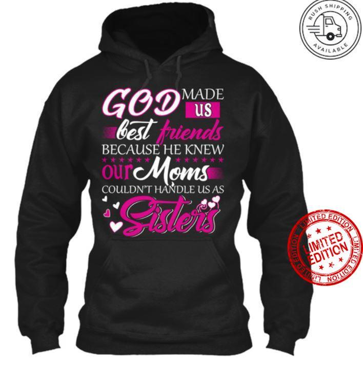 God Made Us Best Friends Because He Knew Our Moms Shirt