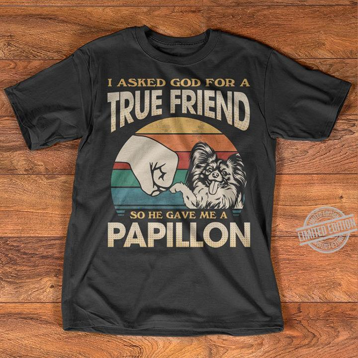 I Asked God For A True Friend So He Gave Me A Papillon Shirt