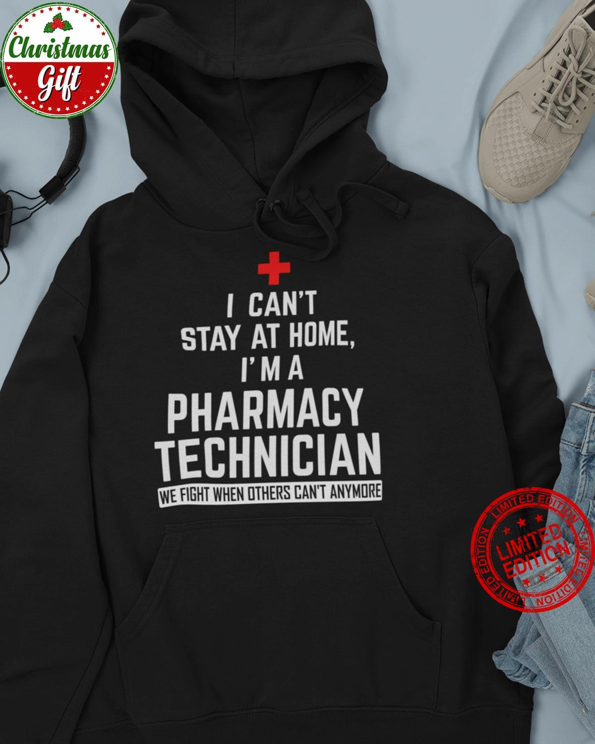 I Can't Stay At Home I'm A Pharmacy Technician We Fight When Others Can't Anymore Shirt