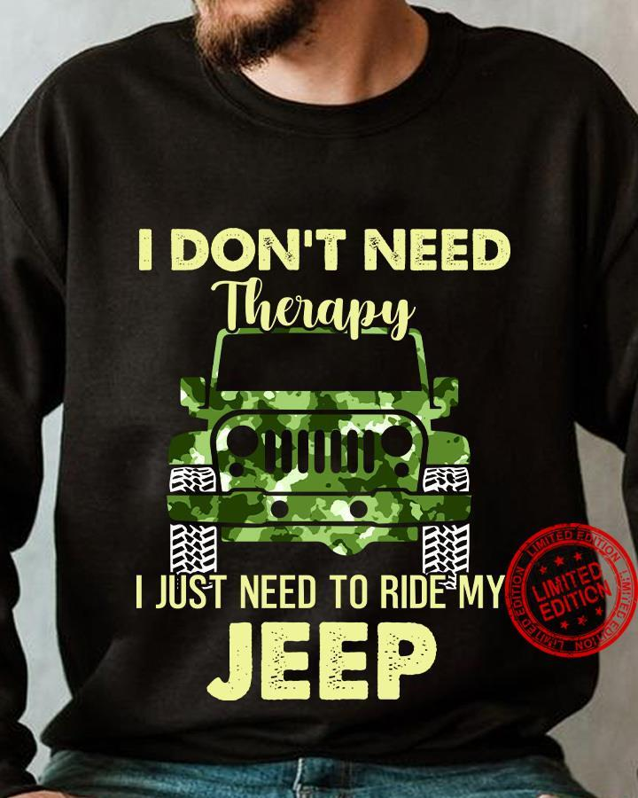 I Don't Need Therapy I Just Need To Ride My Jeep Shirt