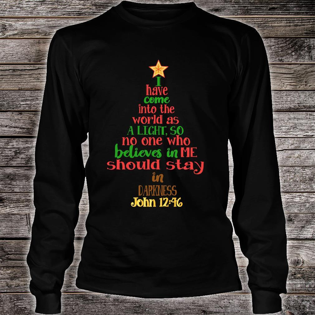 I Have Come Into The World As A Light So No One Who Believes In Me Should Stay In Darkness Shirt long sleeved