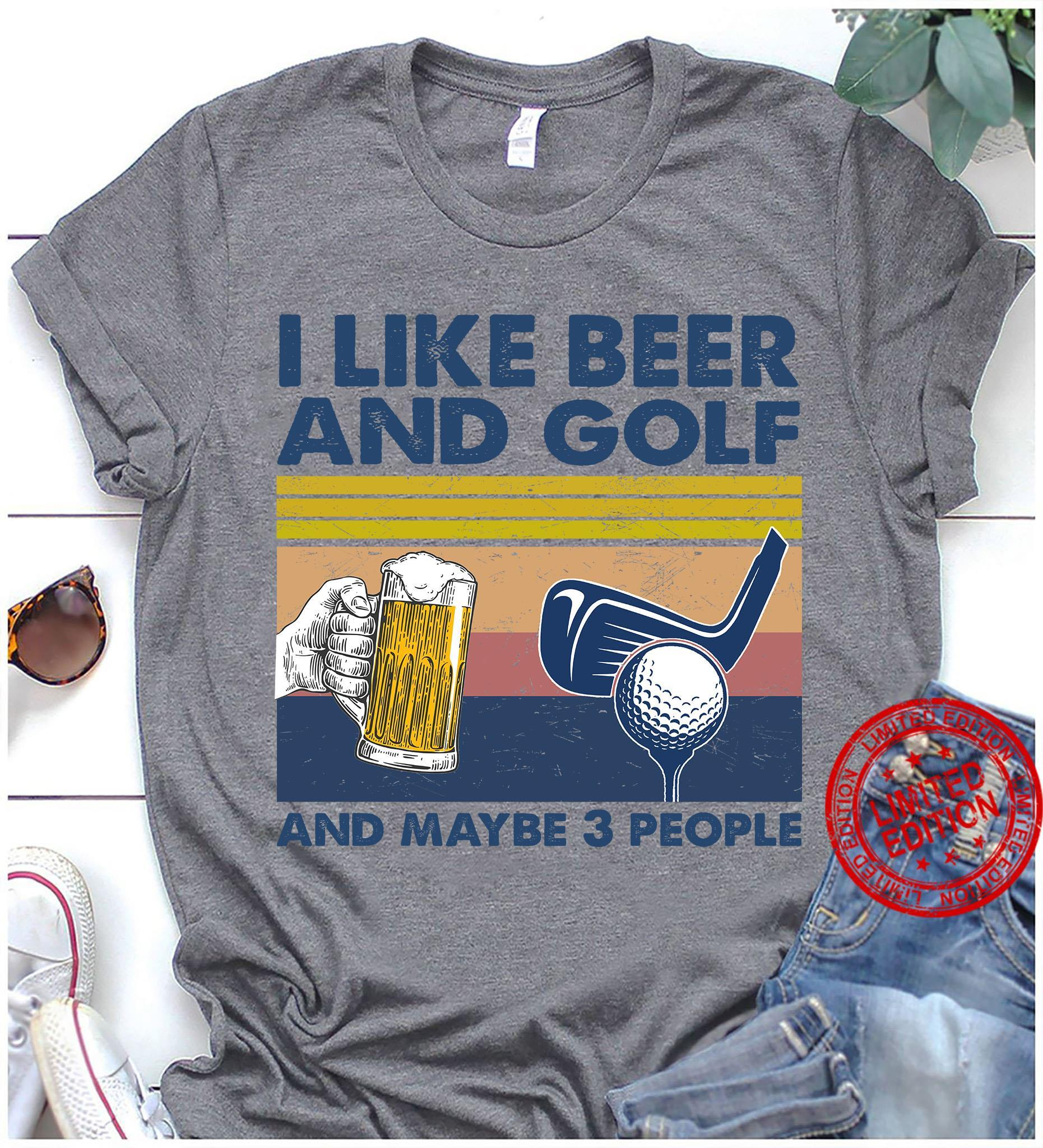 I Like Beer And Golf And Maybe 3 People Shirt