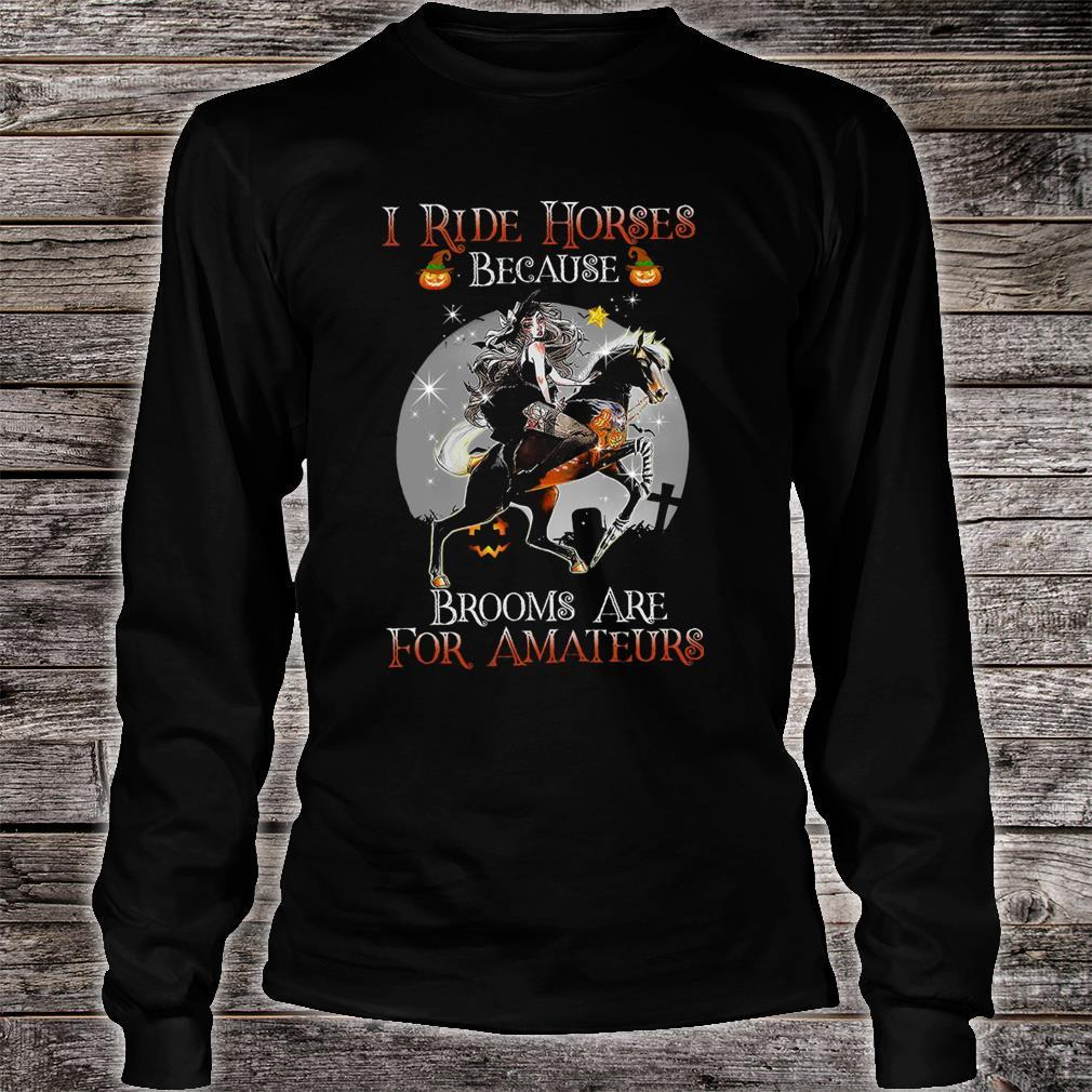 I Ride Horses Because Brooms Are For Amateurs Shirt long sleeved