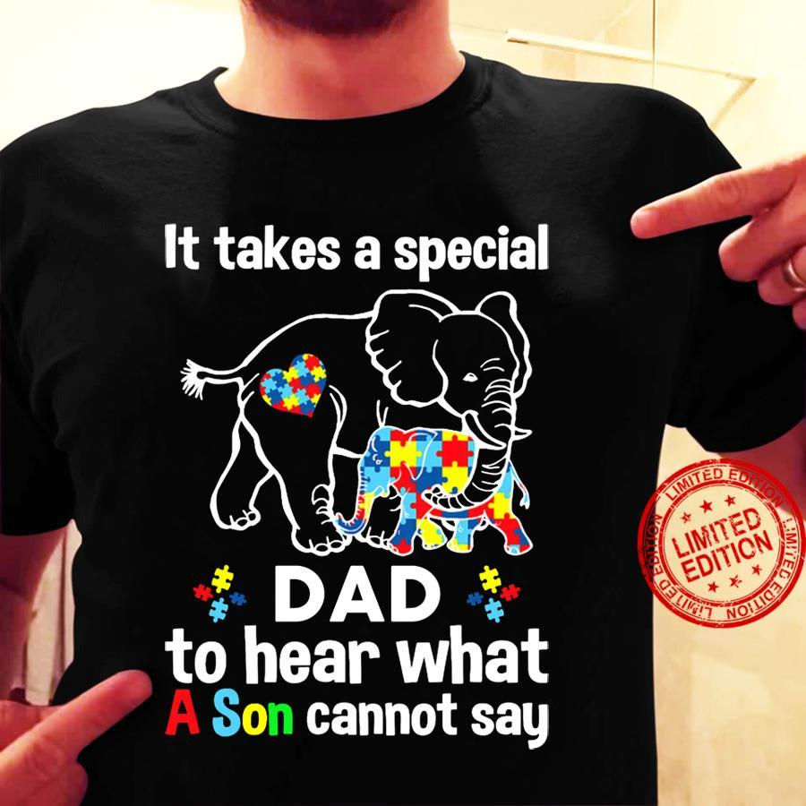 It Takes A Special Dad To Hear What A Son Cannot Say Shirt