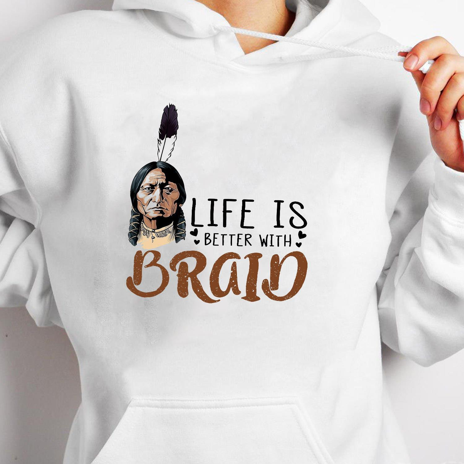 Life Is Better With Braid Shirt hoodie