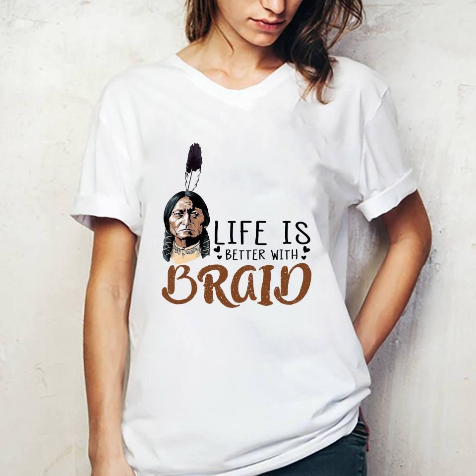 Life Is Better With Braid Shirt ladies tee