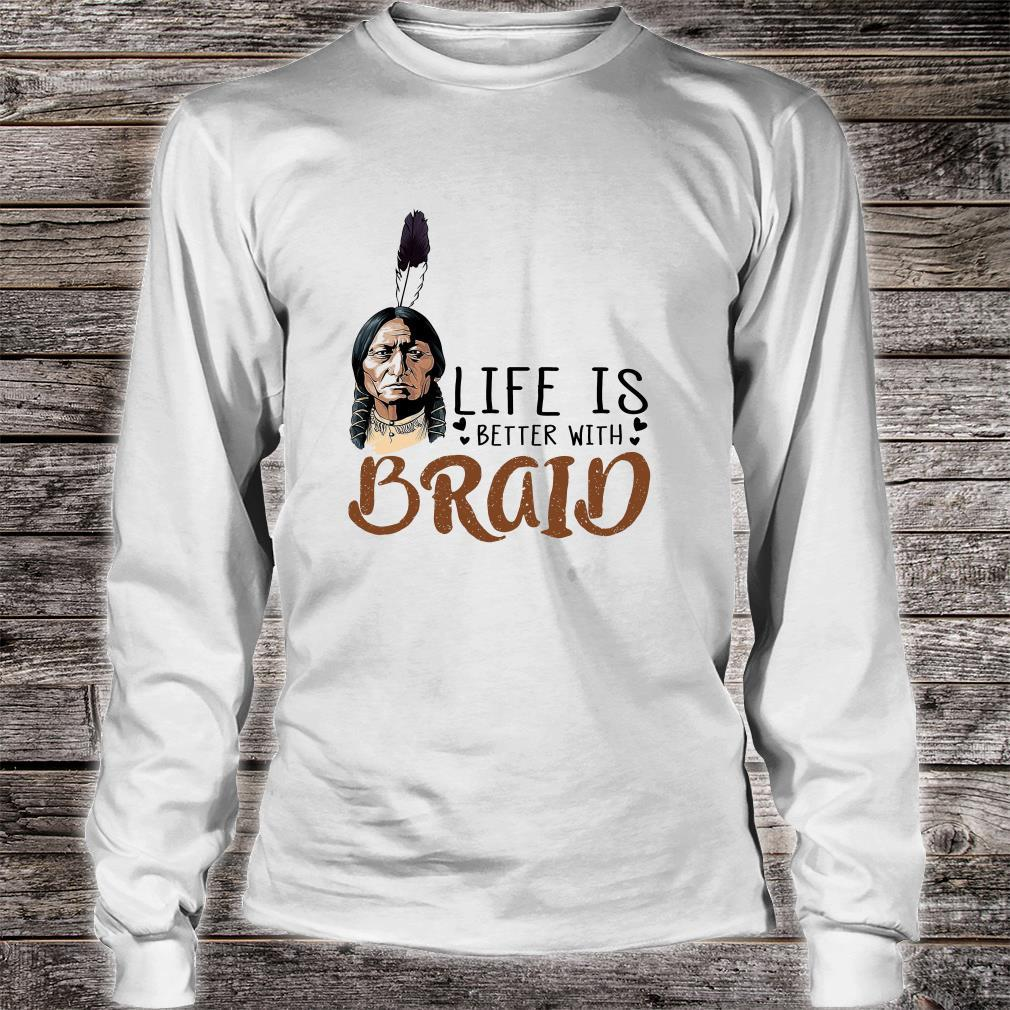 Life Is Better With Braid Shirt long sleeved