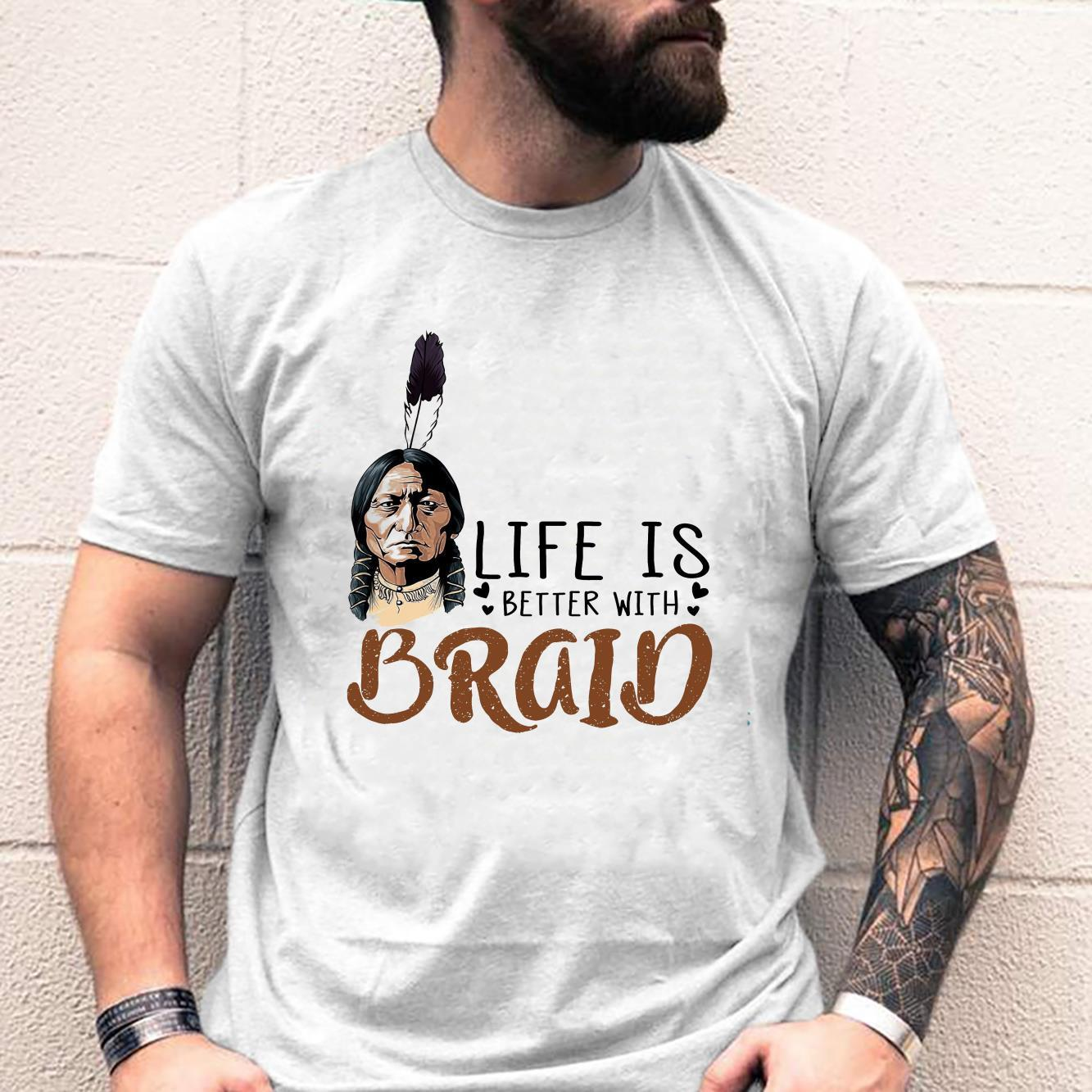 Life Is Better With Braid Shirt unisex