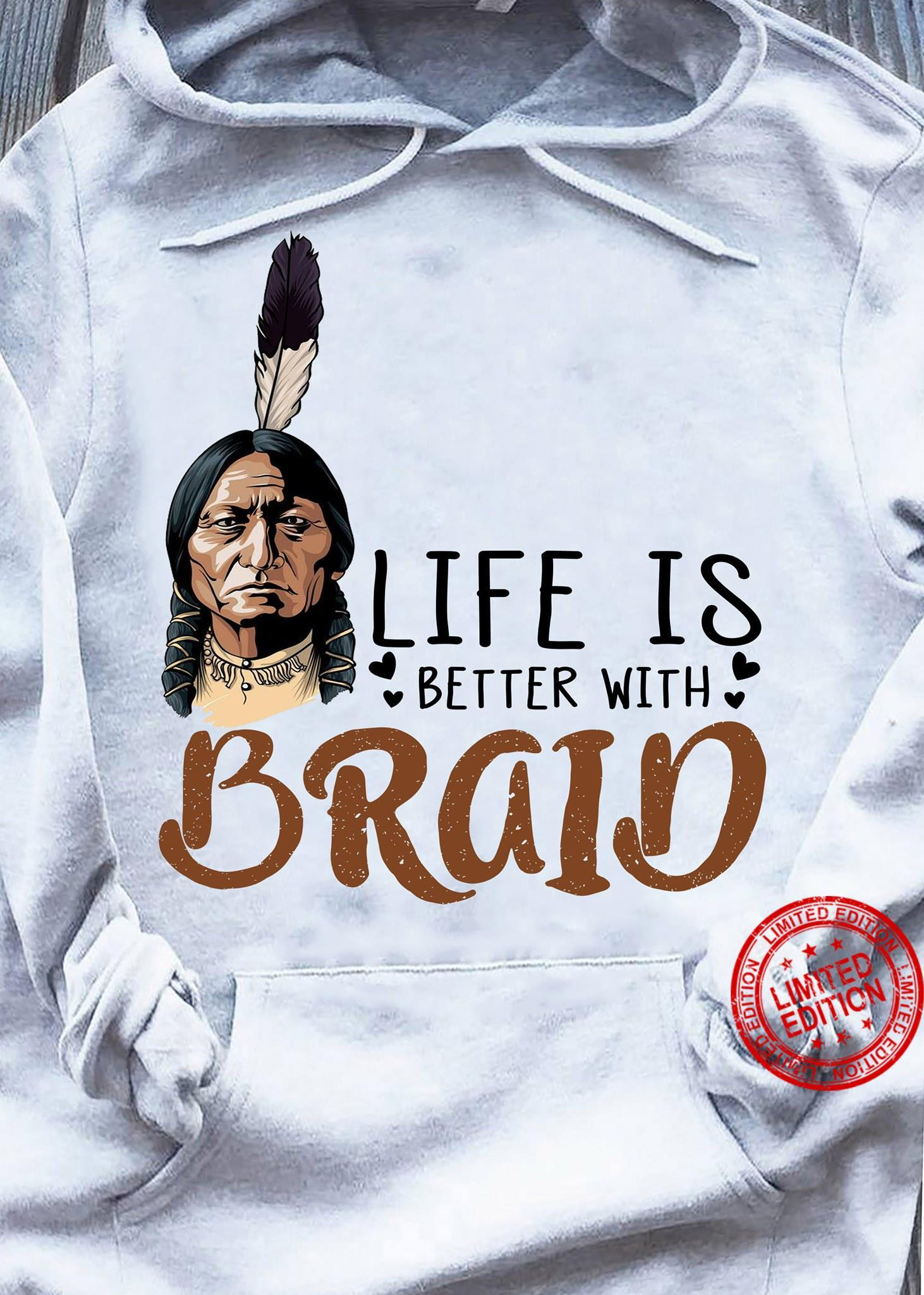 Life Is Better With Braid Shirt