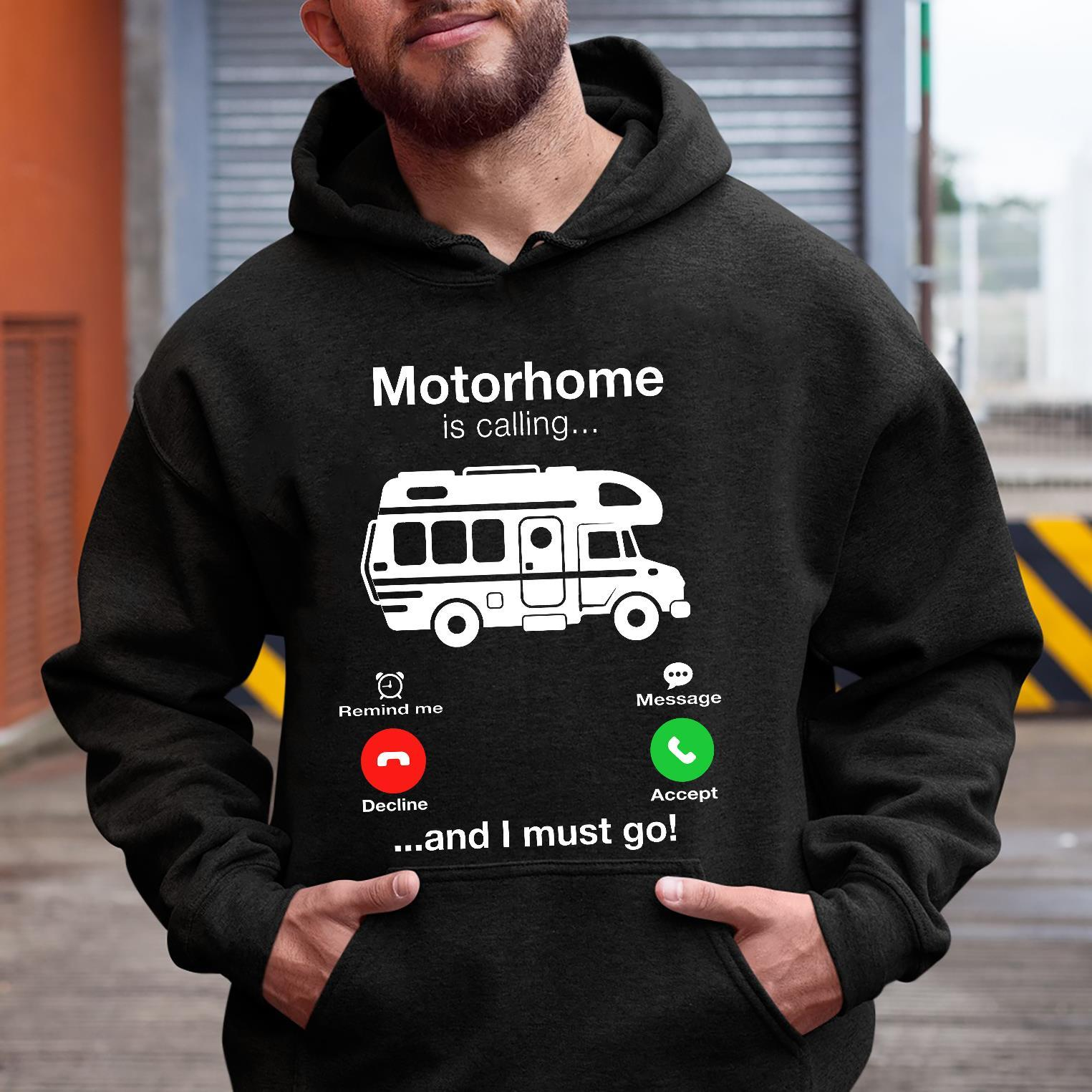 Motorhome Is Calling And I Must Go Shirt hoodie