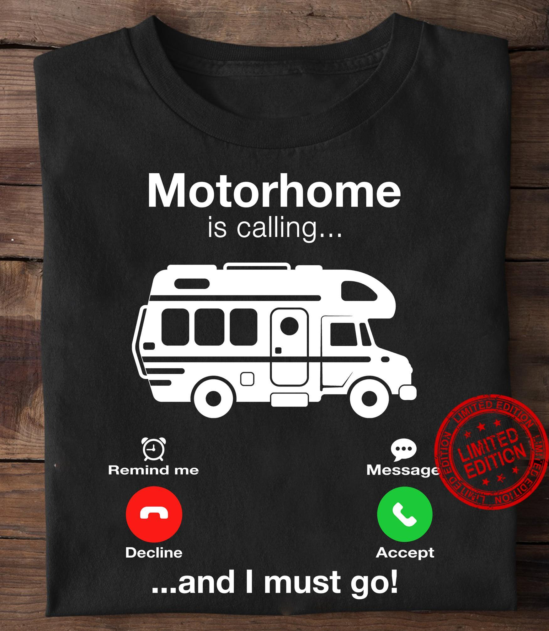 Motorhome Is Calling And I Must Go Shirt