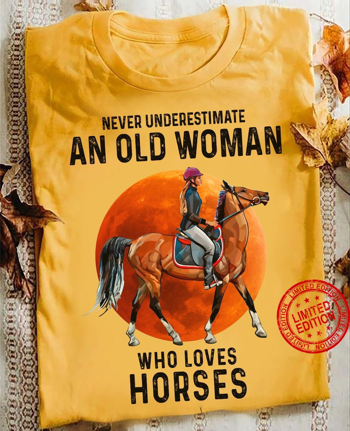 Never Underestimate An Old Woman Who Loves Horses Shirt