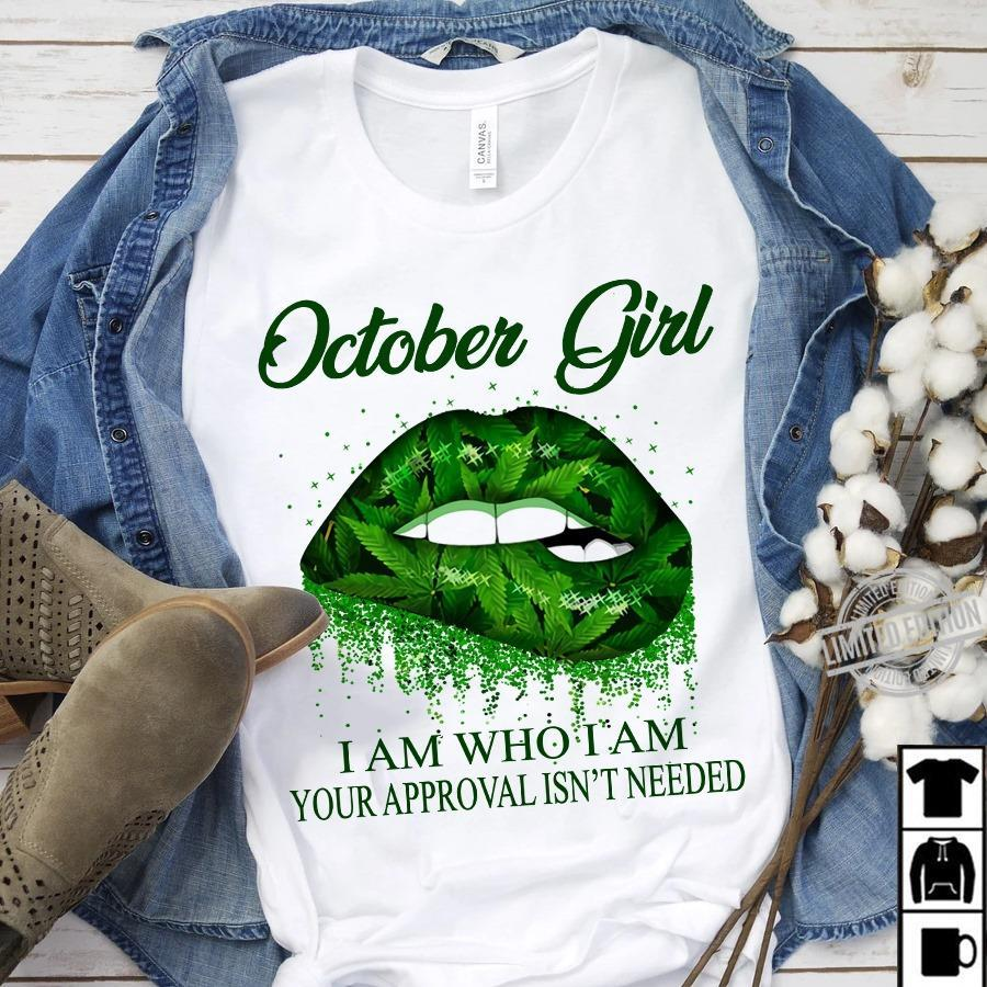 October Girl I Am Who I Am Your Approval Isn't Needed Shirt