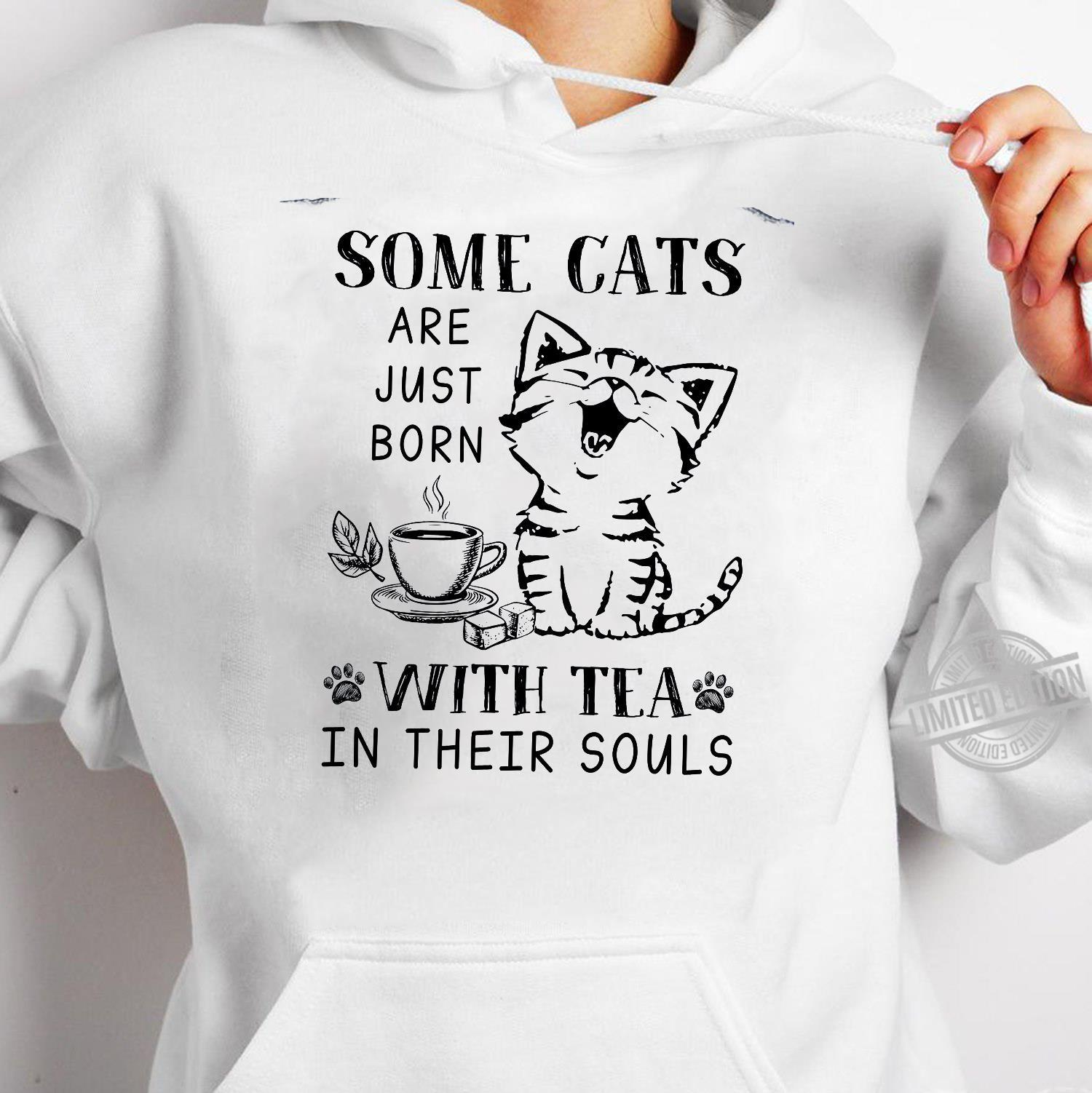 Some Cats Are Just Born With Tea In Their Souls Shirt hoodie