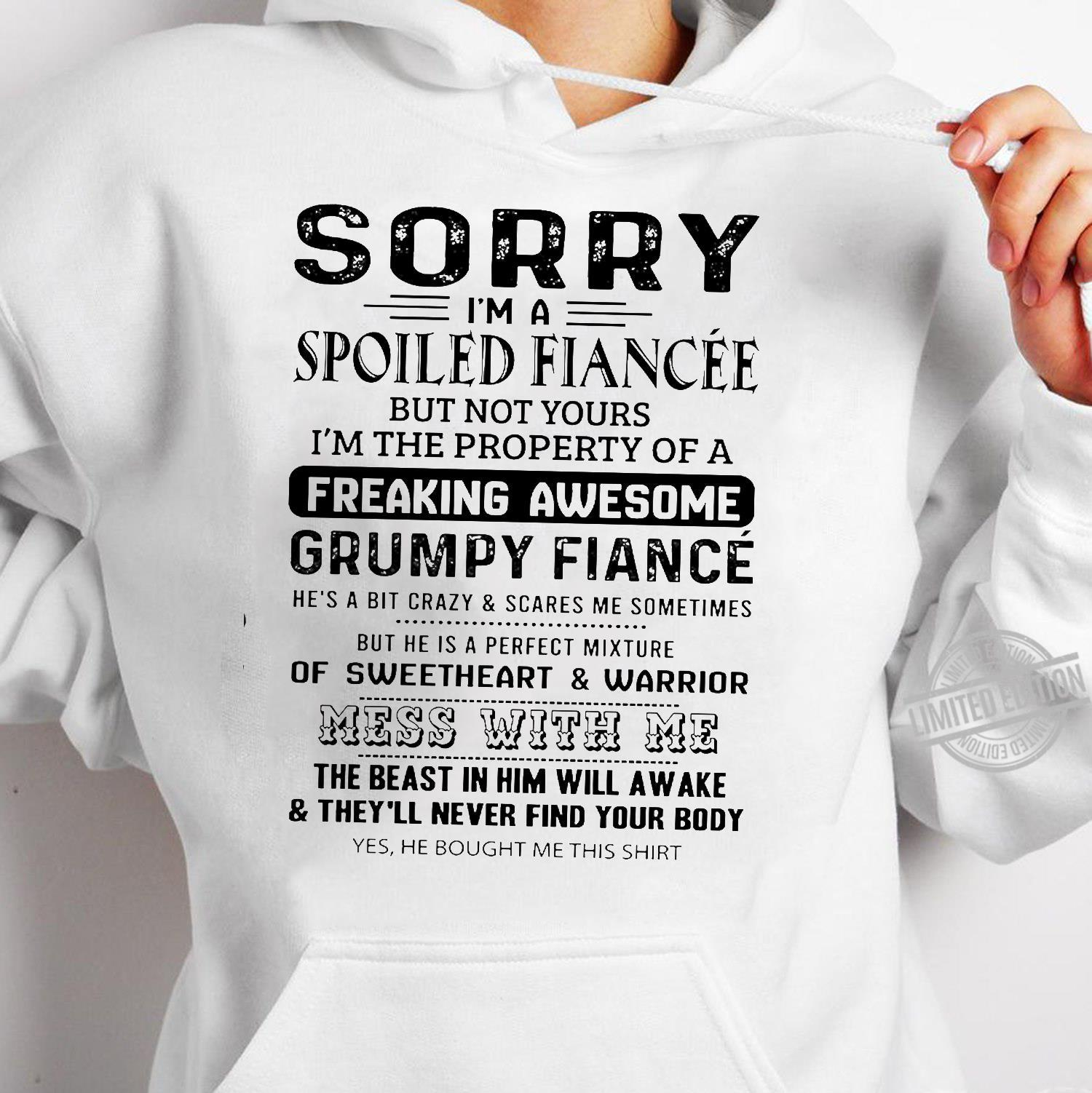 Sorry I'm A Spoiled Fiancee But Not Yours I'm The Property Of A Freaking Awesome Mess With Me Shirt hoodie