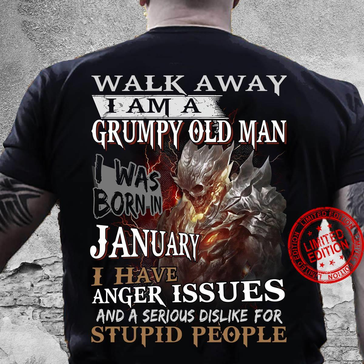Walk Away I Am A Grumpy Old Man I Was Born In January I Have Anger Issues Shirt
