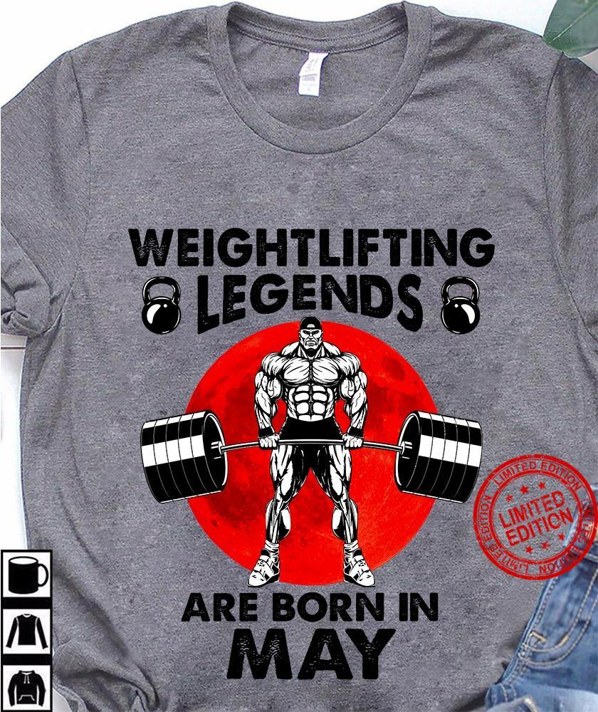 Weightlifting Legends Are Born In May Shirt