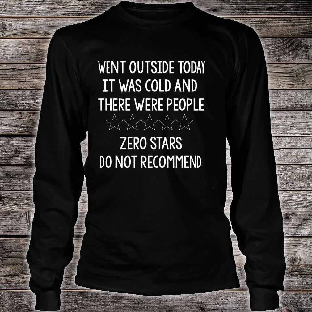 Went Outside Today It Was Cold And There Were People Zero Stars Do Not Recommend Shirt long sleeved
