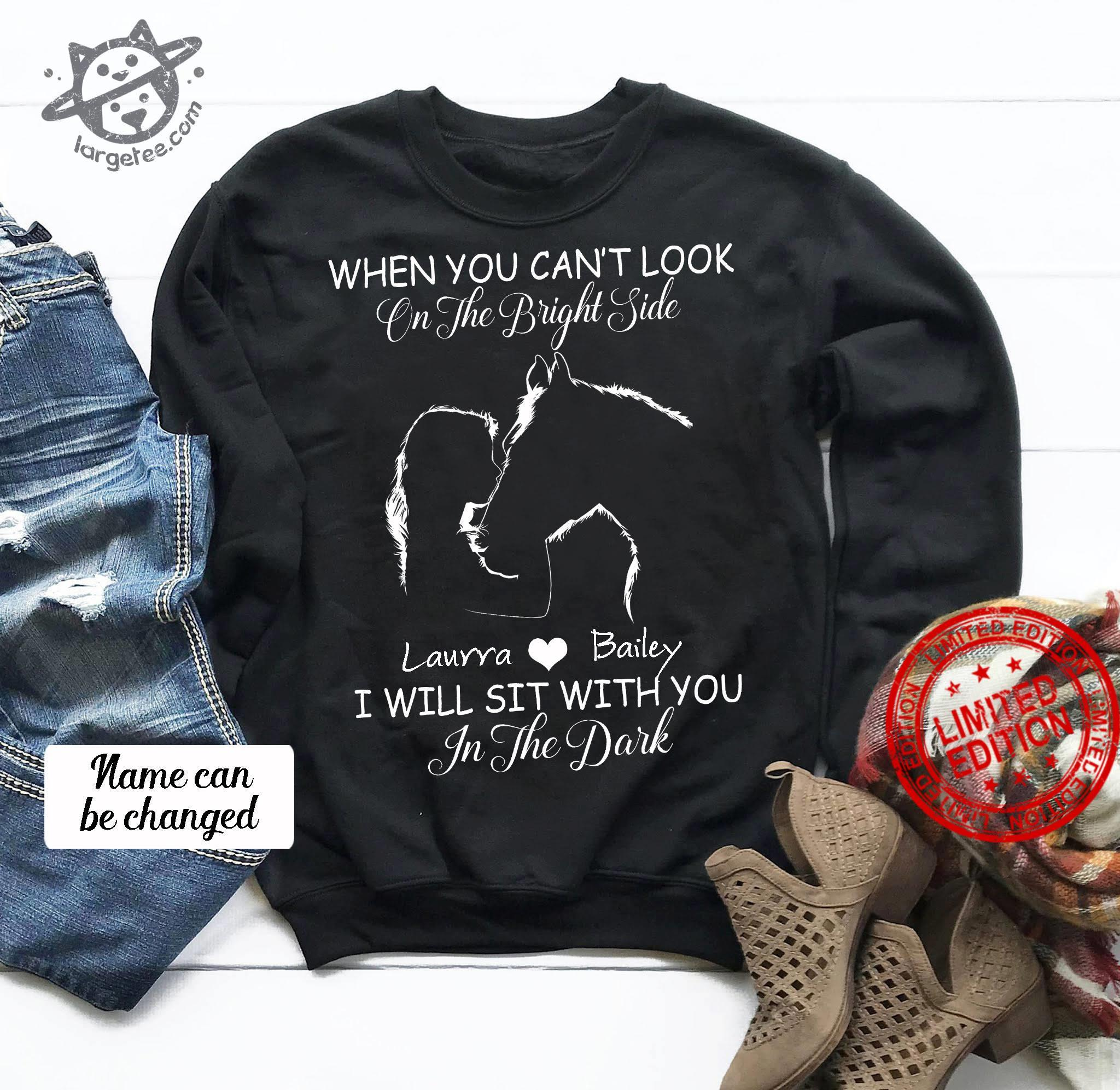 When You Can't Look On The Bright Side Laurra Bailey I Will Sit With You In The Dark Shirt