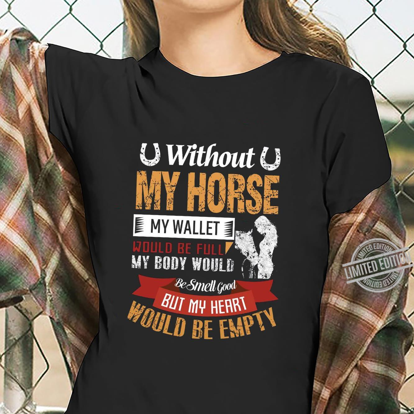 Without My Horse My Wallet Would Be Full My Body Would But My Heart Would Be Empty Shirt ladies tee